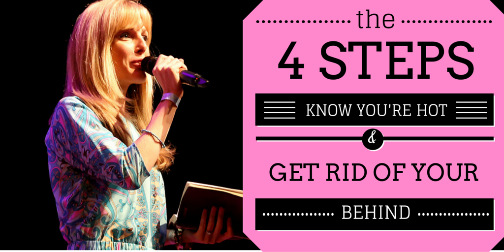4 STEPS TO KNOW YOU'RE HOT &  GET RID OF YOUR BEHIND