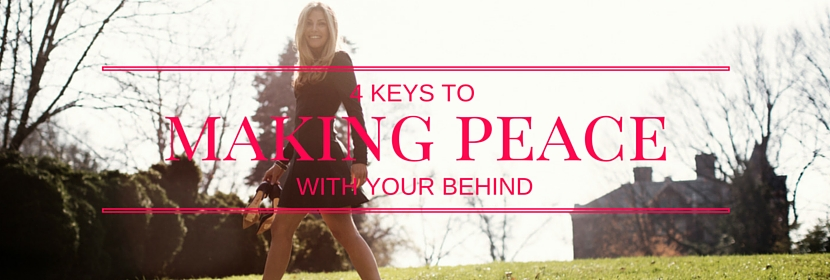 3 Keys to Making Peace With Your Behind & Winning the War on Weight