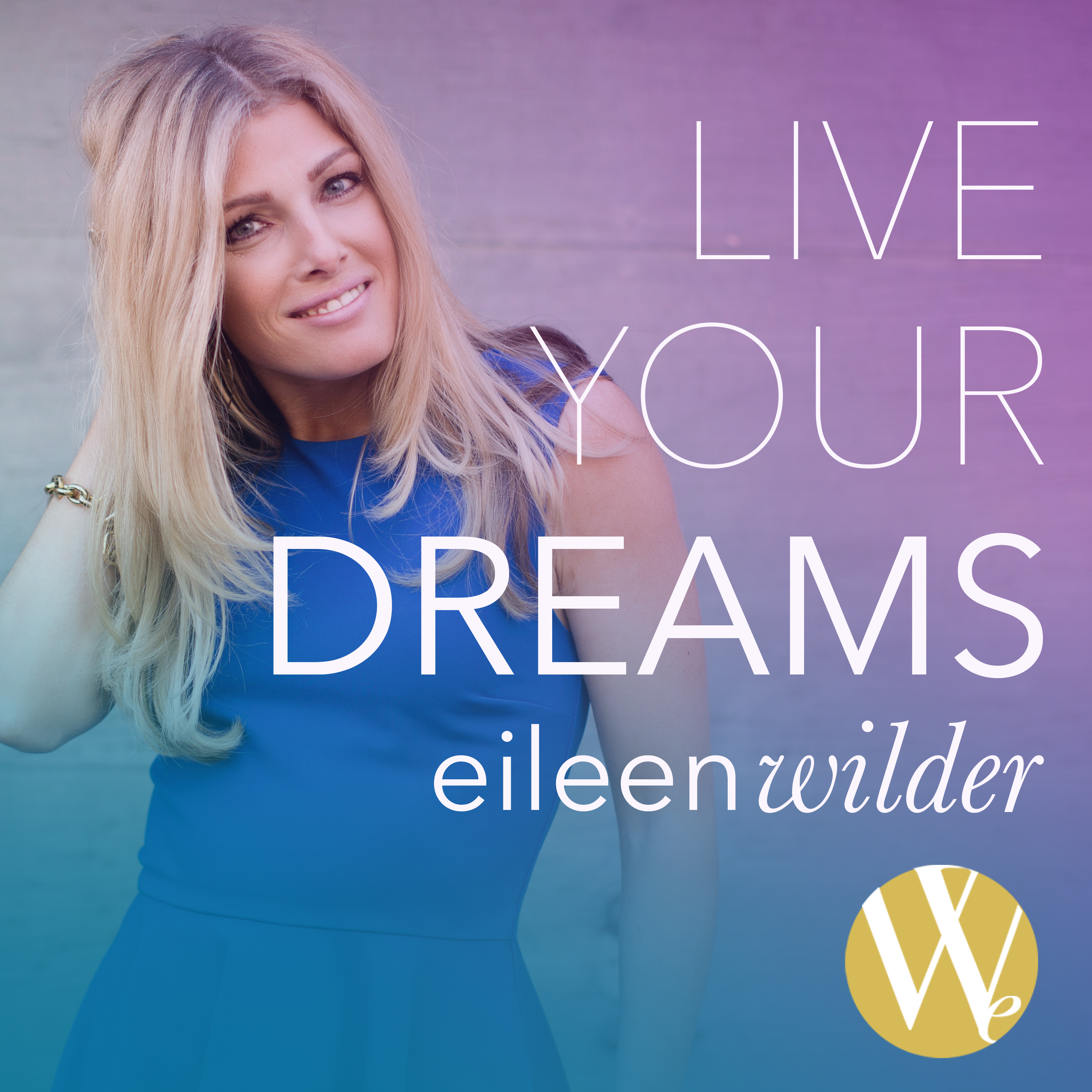 Live Your Dreams with Eileen Wilder