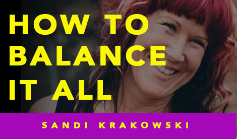 How to Balance it All! with Sandi Krakowski