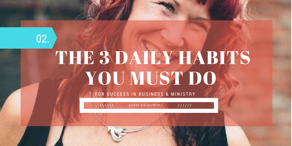 The 3 Daily Habits You Must Do for Success in Business & Ministry— with Sandi Krakowski